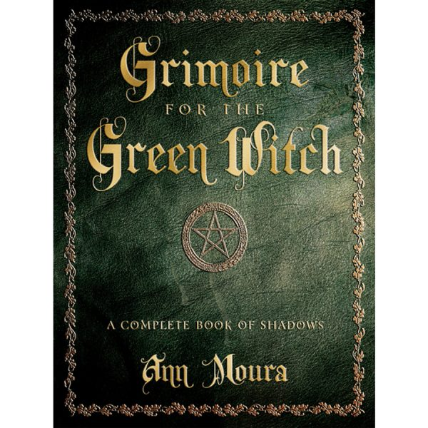 Grimoire for the Green Witch – A Complete Book of Shadows