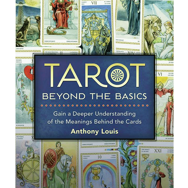 Tarot Beyond the Basics: Gain a Deeper Understanding of the Meanings Behind the Cards 4